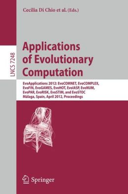 Applications of Evolutionary Computation: EvoApplications 2012: EvoCOMNET, EvoCOMPLEX, EvoFIN, EvoGAMES, EvoHOT, EvoIASP, EvoNUM, EvoPAR, EvoRISK, EvoSTIM, and EvoSTOC, Málaga, Spain, April 11-13, 2012, Proceedings