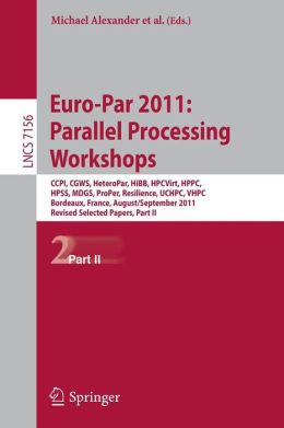 Euro-Par 2011: Parallel Processing Workshops: CCPI, CGWS, HeteroPar, HiBB, HPCVirt, HPPC, HPSS, MDGS, ProPer, Resilience, UCHPC, VHPC, Bordeaux, France, August 29 -- September 2, 2011, Revised Selected Papers, Part II