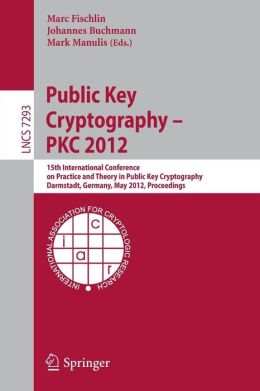 Public Key Cryptography -- PKC 2012: 15th International Conference on Practice and Theory in Public Key Cryptography, Darmstadt, Germany, May 21-23, 2012, Proceedings
