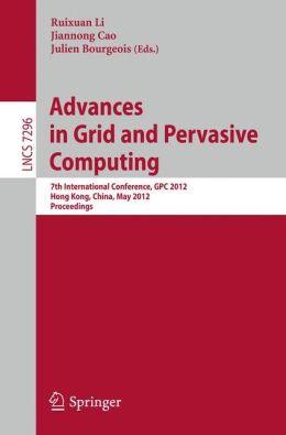 Advances in Grid and Pervasive Computing: 7th International Conference, GPC 2012, Hong Kong, China, May 11-13, 2012, Proceedings