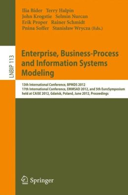 Enterprise, Business-Process and Information Systems Modeling: 13th International Conference, BPMDS 2012, 17th International Conference, EMMSAD 2012, and 5th EuroSymposium, held at CAiSE 2012, Gdansk, Poland, June 25-26, 2012, Proceedings