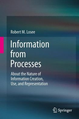 Information from Processes: About the Nature of Information Creation, Use, and Representation