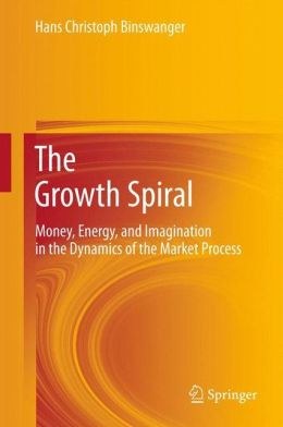 The Growth Spiral: Money, Energy, and Imagination in the Dynamics of the Market Process