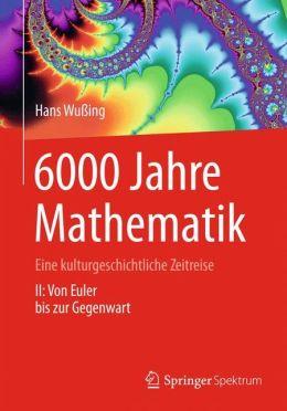 6000 Jahre Mathematik: Eine kulturgeschichtliche Zeitreise - 2. Von Euler bis zur Gegenwart