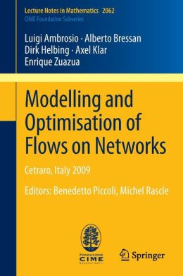 Modelling and Optimisation of Flows on Networks: Cetraro, Italy 2009, Editors: Benedetto Piccoli, Michel Rascle