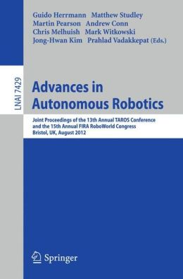 Advances in Autonomous Robotics: Joint Proceedings of the 13th Annual TAROS Conference and the 15th Annual FIRA RoboWorld Congress, Bristol, UK, August 20-23, 2012, Proceedings