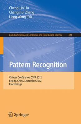 Pattern Recognition: Chinese Conference, CCPR 2012, Beijing, China, September 24-26, 2012. Proceedings