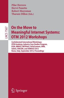 On the Move to Meaningful Internet Systems: OTM 2012 Workshops: Confederated International Workshops: OTM Academy, Industry Case Studies Program, EI2N, INBAST, META4eS, OnToContent, ORM, SeDeS, SINCOM, and SOMOCO 2012,Rome, Italy, September 10-14, 2012. P