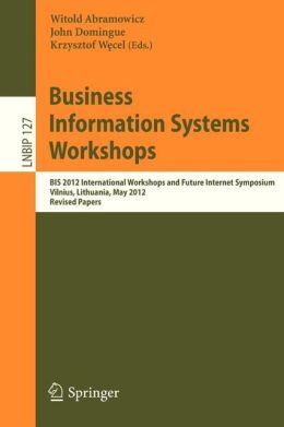 Business Information Systems Workshops: BIS 2012 International Workshops and Future Internet Symposium, Vilnius, Lithuania, May 21-23, 2012 Revised Papers