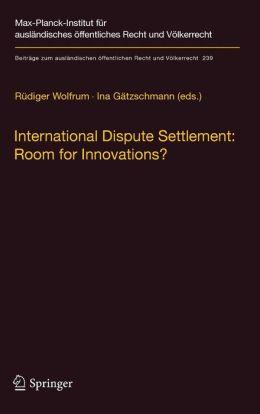 International Dispute Settlement: Room for Innovations?