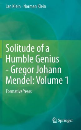 Solitude of a Humble Genius - Gregor Johann Mendel: Volume 1: Formative Years