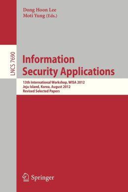 Information Security Applications: 13th International Workshop, WISA 2012, Jeju Island, Korea, August 16-18, 2012, Revised Selected Papers