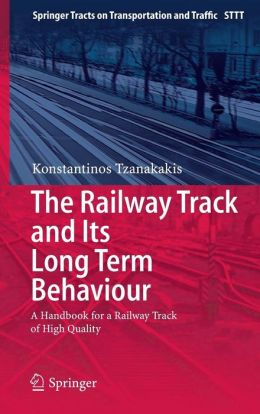 The Railway Track and Its Long Term Behaviour: A Handbook for a Railway Track of High Quality