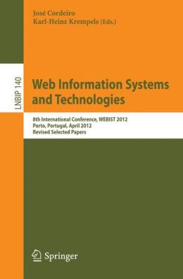 Web Information Systems and Technologies: 8th International Conference, WEBIST 2012, Porto, Portugal, April 18-21, 2012, Revised Selected Papers