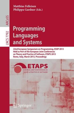 Programming Languages and Systems: 22nd European Symposium on Programming, ESOP 2013, Held as Part of the European Joint Conferences on Theory and Practice of Software, ETAPS 2013, Rome, Italy, March 16-24, 2013, Proceedings