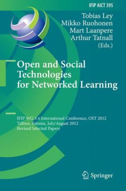 Open and Social Technologies for Networked Learning: IFIP WG 3.4 International Conference, OST 2012, Tallinn, Estonia, July 30 - August 3, 2012, Revised Selected Papers