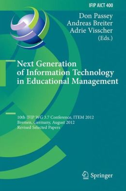 Next Generation of Information Technology in Educational Management: 10th IFIP WG 3.7 Conference, ITEM 2012, Bremen, Germany, August 5-8, 2012, Revised Selected Papers