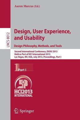 Design, User Experience, and Usability: Design Philosophy, Methods, and Tools: Second International Conference, DUXU 2013, Held as Part of HCI International 2013, Las Vegas, NV, USA, July 21-26, 2013, Proceedings, Part I