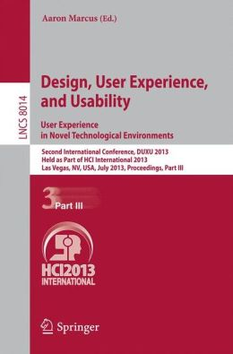 Design, User Experience, and Usability: User Experience in Novel Technological Environments: Second International Conference, DUXU 2013, Held as Part of HCI International 2013, Las Vegas, NV, USA, July 21-26, 2013, Proceedings, Part III