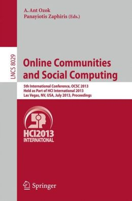 Online Communities and Social Computing: 5th International Conference, OCSC 2013, Held as Part of HCI International 2013, Las Vegas, NV, USA, July 21-26, 2013, Proceedings