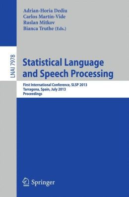 Statistical Language and Speech Processing: First International Conference, SLSP 2013, Tarragona, Spain, July 29-31, 2013, Proceedings
