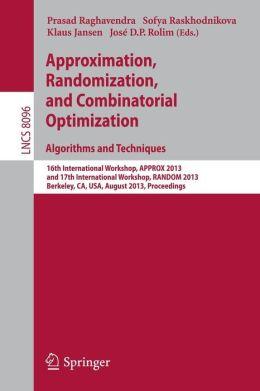 Approximation, Randomization, and Combinatorial Optimization. Algorithms and Techniques: 16th International Workshop, APPROX 2013, and 17th International Workshop, RANDOM 2013, Berkeley, CA, USA, August 21-23, 2013, Proceedings