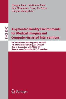 Augmented Reality Environments for Medical Imaging and Computer-Assisted Interventions: International Workshops