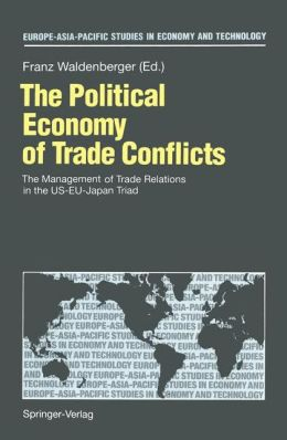 The Political Economy of Trade Conflicts: The Management of Trade Relations in the US-EU-Japan Triad