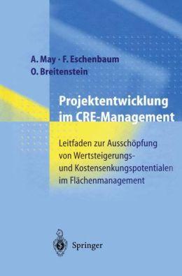 Projektentwicklung im CRE-Management: Leitfaden zur Ausschöpfung von Wertsteigerungs- und Kostensenkungspotentialen im Flächenmanagement