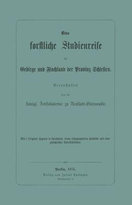 Eine forstliche Studienreise im Gebirge und Flachland der Provinz Schlesien