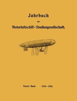 Jahrbuch der Motorluftschiff-Studiengesellschaft: Vierter Band 1910-1911