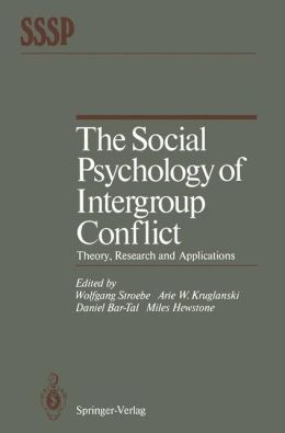 The Social Psychology of Intergroup Conflict: Theory, Research and Applications