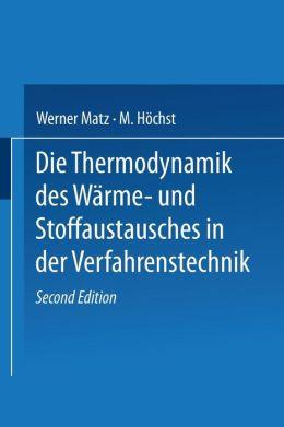 Die Thermodynamik des Wärme- und Stoffaustausches in der Verfahrenstechnik: Band 1: Allgemeine Grundlagen Wärme- und Stoffaustausch im Gegenstrom zwischen zwei Phasen sowie zwischen Dampf und Flüssigkeit bei einheitlichen Stoffen