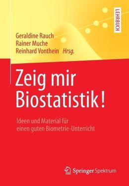 Zeig mir Biostatistik!: Ideen und Material für einen guten Biometrie-Unterricht