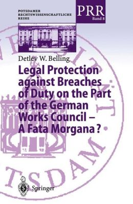 Legal Protection against Breaches of Duty on the Part of the German Works Council -- A Fata Morgana?