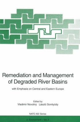 Remediation and Management of Degraded River Basins: with Emphasis on Central and Eastern Europe