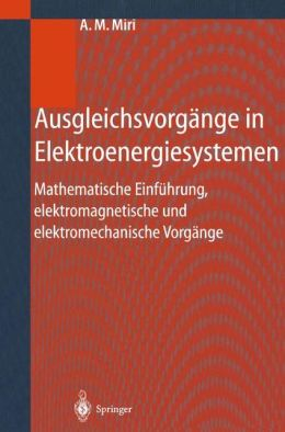 Ausgleichsvorgänge in Elektroenergiesystemen: Mathematische Einführung, elektromagnetische und elektromechanische Vorgänge