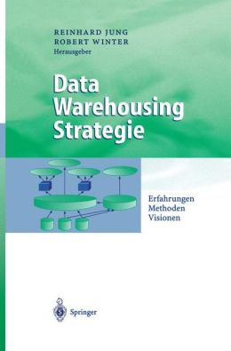 Data Warehousing Strategie: Erfahrungen, Methoden, Visionen
