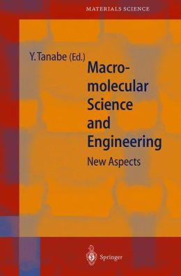 Macromolecular Science and Engineering: New Aspects