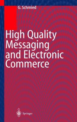 High Quality Messaging and Electronic Commerce: Technical Foundations, Standards and Protocols