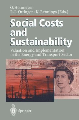 Social Costs and Sustainability: Valuation and Implementation in the Energy and Transport Sector Proceeding of an International Conference, Held at Ladenburg, Germany, May 27-30, 1995