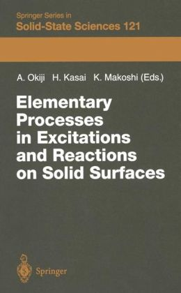 Elementary Processes in Excitations and Reactions on Solid Surfaces: Proceedings of the 18th Taniguchi Symposium Kashikojima, Japan, January 22-27, 1996