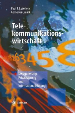 Telekommunikationswirtschaft: Deregulierung, Privatisierung und Internationalisierung