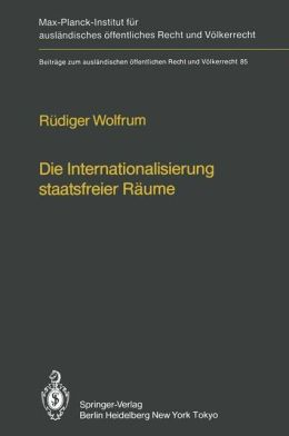 Die Internationalisierung staatsfreier Räume / The Internationalization of Common Spaces Outside National Jurisdiction: Die Entwicklung einer internationalen Verwaltung für Antarktis, Weltraum, Hohe See und Meeresboden / The development of an internationa