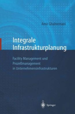 Integrale Infrastrukturplanung: Facility Management und Prozessmanagement in Unternehmensinfrastrukturen
