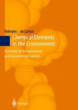 Chemical Elements in the Environment: Factsheets for the Geochemist and Environmental Scientist