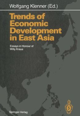 Trends of Economic Development in East Asia: Essays in Honour of Willy Kraus