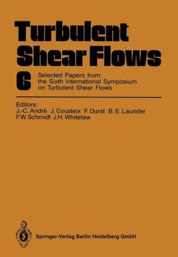Turbulent Shear Flows 6: Selected Papers from the Sixth International Symposium on Turbulent Shear Flows, Université Paul Sabatier, Toulouse, France, September 7-9, 1987