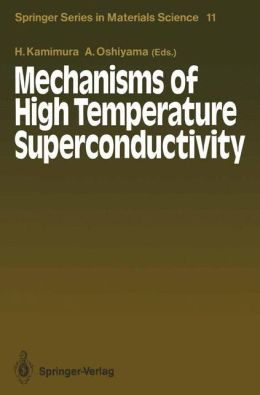 Mechanisms of High Temperature Superconductivity: Proceedings of the 2nd NEC Symposium, Hakone, Japan, October 24-27, 1988