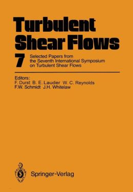 Turbulent Shear Flows 7: Selected Papers from the Seventh International Symposium on Turbulent Shear Flows, Stanford University, USA, August 21-23, 1989